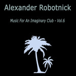Music For An Imaginary Club VOL 6