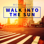 MICHAEL GRAY feat ANN SAUNDERSON - Walk Into The Sun (Front Cover)