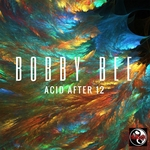 BOBBY BEE - Acid After 12 (Front Cover)