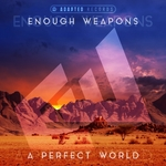 ENOUGH WEAPONS - A Perfect World (Front Cover)