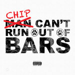 CHIP - Can't Run Out Of Bars (Front Cover)