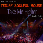 TEDJEP SOULFUL HOUSE - Take Me Higher (Radio Edits) (Front Cover)