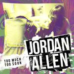 JORDAN ALLEN - Too Much Too Soon (Front Cover)