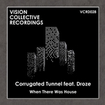 CORRUGATED TUNNEL feat DROZE - When There Was House (Front Cover)