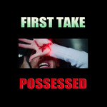 FIRST TAKE - Possessed (Front Cover)