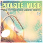 Poolside/Music Vol 5 (A Fine Selection Of Deep & Poolside Grooves)