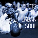 VARIOUS - The Roots Of Urban Soul (Front Cover)