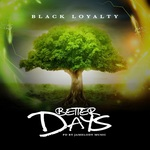 BLACK LOYALTY - Better Days (Front Cover)