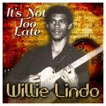 WILLIE LINDO - It's Not Too Late (Front Cover)