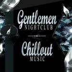 Gentlemen Night Club/Chillout Music