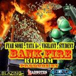 FYAH SMOKE/TATA A+/VIGILANT/STUDENT - Bank Fire Riddim (Front Cover)