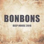 Bonbons 2016 Vol 1 (Deep House 2016)