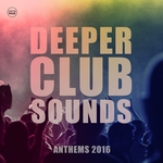 VARIOUS - Deeper Club Sounds Vol 1 (House Anthems 2016) (Front Cover)