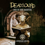 DEADSOUND - Lock Up Your Daughters (Front Cover)