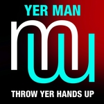 YER MAN - Throw Yer Hands Up (Front Cover)
