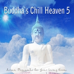 Buddha's Chill Heaven 5 - Asian Moments For Your Living Room