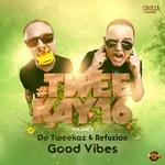 DA TWEEKAZ & REFUZION - Good Vibes (Front Cover)