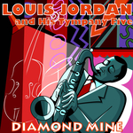 LOUIS JORDAN & HIS TYMPANY FIVE - Diamond Mine (Front Cover)