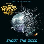 BROTHERS IN ARTS - Shoot The Disco (Front Cover)
