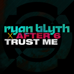 RYAN BLYTH/AFTER 6 - Trust Me (Radio Edit) (Front Cover)