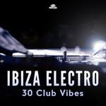 Ibiza Electro (30 Club Vibes)