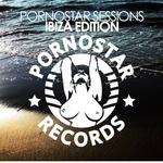 Pornostar Sessions Ibiza Edition