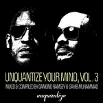 Unquantize Your Mind Vol 3 - Mixed By Damond Ramsey & Sahib Muhammad