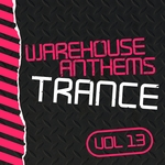 Warehouse Anthems: Trance Vol 13