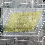 The Destructured Ambient Dark Dubstep Taos Archives