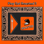Play Eat Roasted