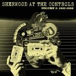 Sherwood At The Controls/Volume 2 1985 - 1990