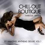Chill Out Boutique: 25 Amazing Anthems Deluxe Vol 1