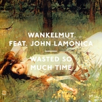 Wasted So Much Time (feat John LaMonica)