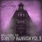 Welcome To Dubstep Mansion Vol 5