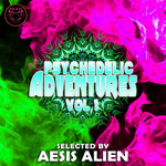 Psychedelic Adventures Vol 1: Selected By Aesis Alien