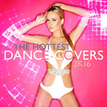 The Hottest Dance-Covers 2k16