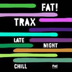 Fat! Trax Late Night Chill