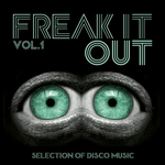 Freak It Out Vol 1 - Selection Of Disco Music, Nu And Italo Disco