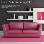 Lucid Sofa Session Vol 3 - Finest Selection Of Chill Out Club Lounge, Down Tempo, Ambient, Dub And Cafe Bar Music