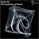 CARLES DJ - The Evolution Of Noise (Front Cover)