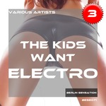 The Kids Want Electro Vol 3 (The Progressive House & Electro House Collection)