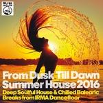 From Dusk Till Dawn Summer House 2016 (Deep Soulful House & Chilled Balearic Breaks From Irma Dancefloor)