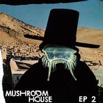 Mushroom House EP2