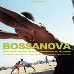 Bossa Nova - Cool Bossa Nova And Hip Samba Sounds From Rio De Janeiro