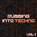Dubbing Into Techno Vol 1