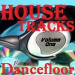 House Tracks For The Dancefloor Vol One
