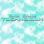 Die Dub Technoiden