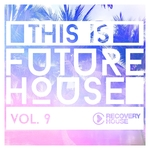 This Is Future House Vol 9