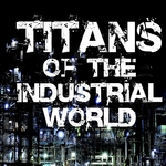Titans Of The Industrial World