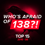 Who's Afraid Of 138?! Top 15 - 2016-08